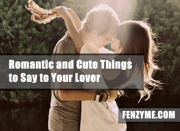 Romantic and Cute Things to Say to Your Lover (15)