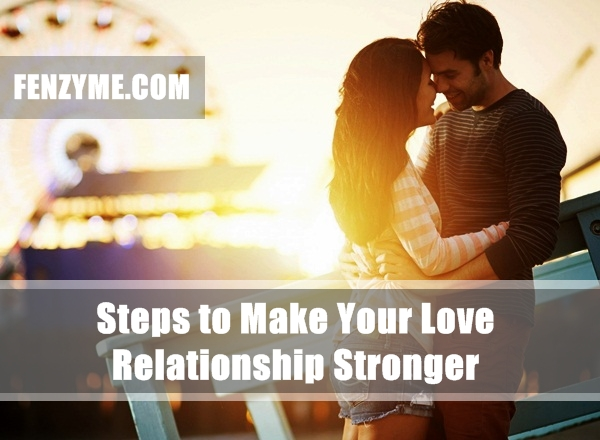 Steps to Make Your Love Relationship Stronger (2)