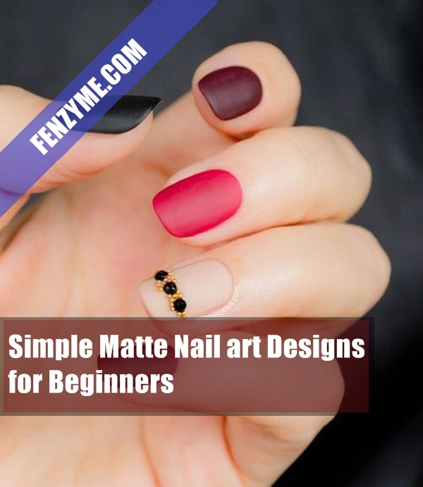 Nail Art Designs For Beginners: 60 Simple Matte Nail Art Designs For Beginners