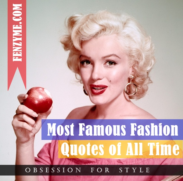 Top Ten Quotes Of All Time: Top 50 Most Famous Fashion Quotes Of All Time