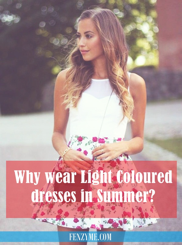 Why wear Light Coloured dresses in Summer8