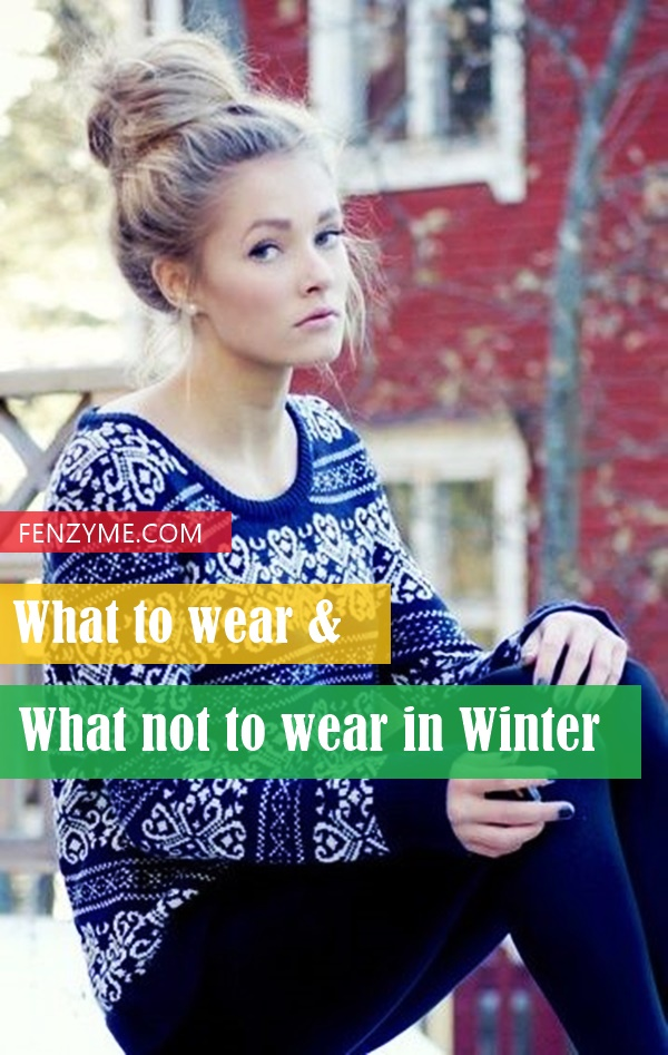 What to wear & what not to wear in winter1.1