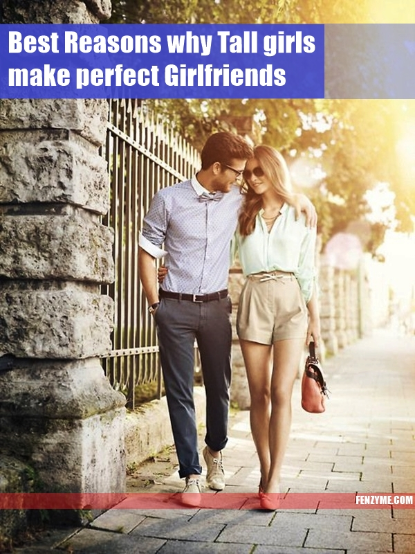 Best Reasons why Tall girls make perfect Girlfriends1.1