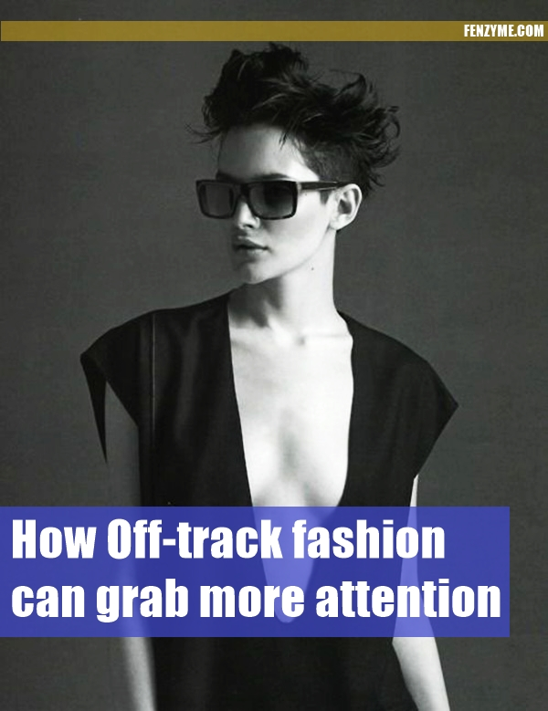Off-track fashion can grab more attention1.1