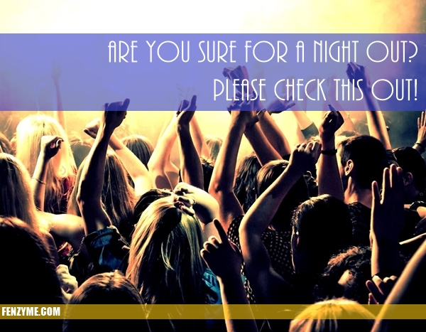 Things to know before attending a night out party1.1