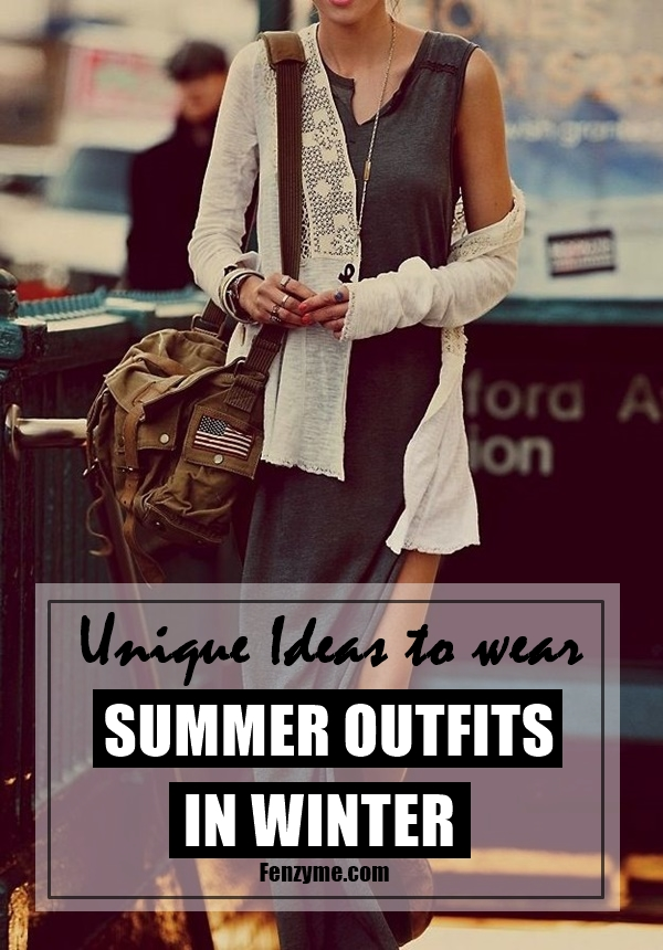 Unique Ideas to wear Summer Outfits in Winter1.1