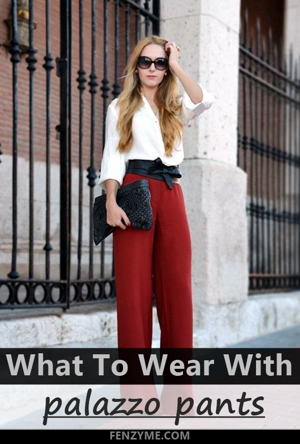 What to wear with palazzo pants (Chic Ideas)?