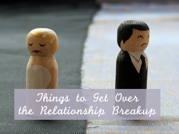 Things to Get Over the Relationship Breakup1.1