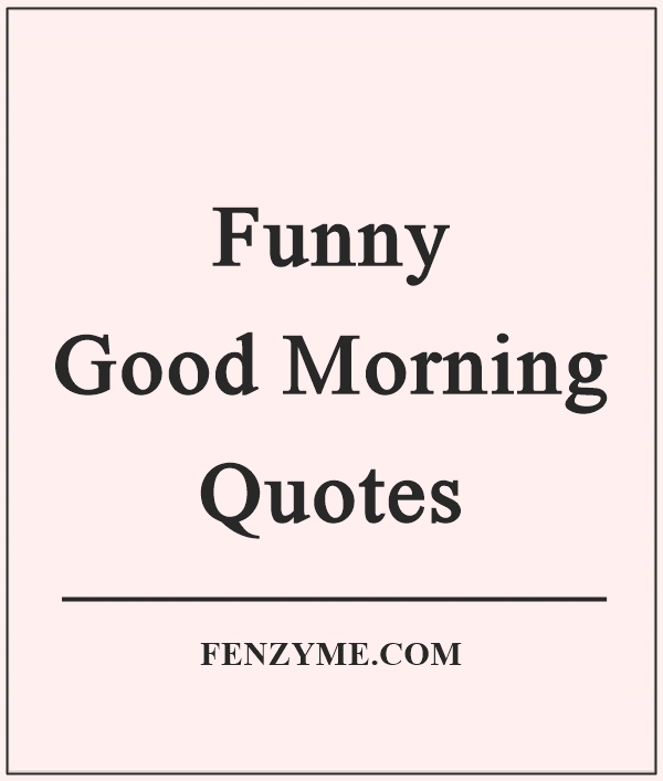 funny-good-morning-quotes-6