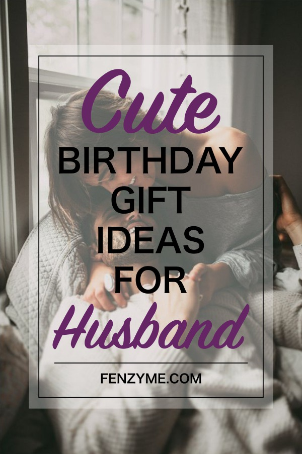 8 Super Cute Birthday Gift Ideas For Husband Fashion Enzyme